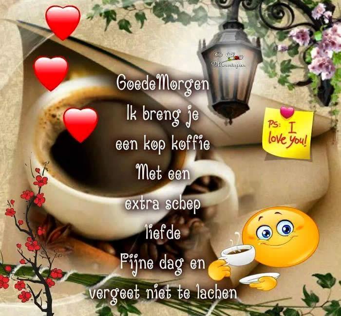 Goedemorgen. Ik breng je een kop koffie met een extra schep liefde. Fijne dag en vergeet niet te lachen