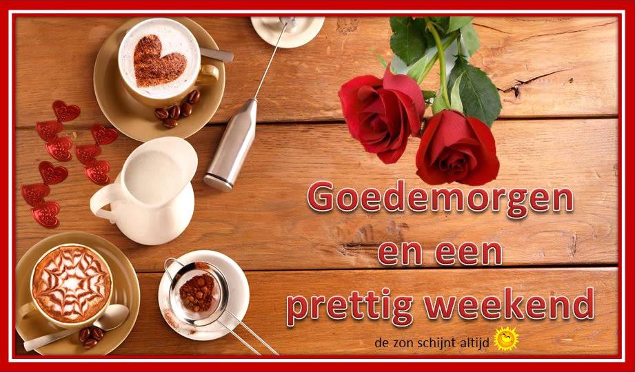Goedemorgen en een prettig weekend