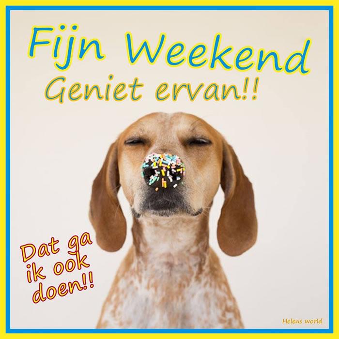 Fijn Weekend, geniet ervan!! Dat ga ik ook doen!!