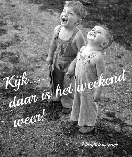 Kijk... daar is het weekend weer! Plaatjes