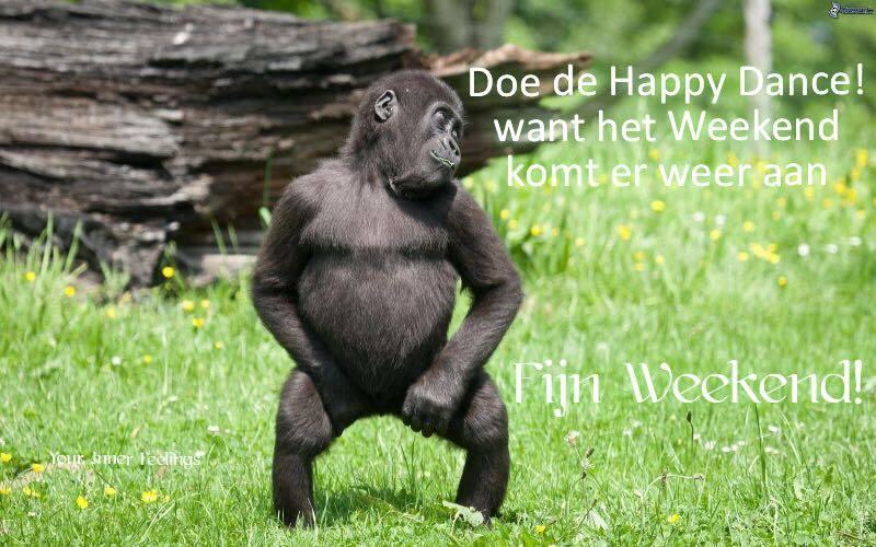 Doe de Happy Dance! Want het weekend komt er weer aan Fijne Weekend! Plaatjes