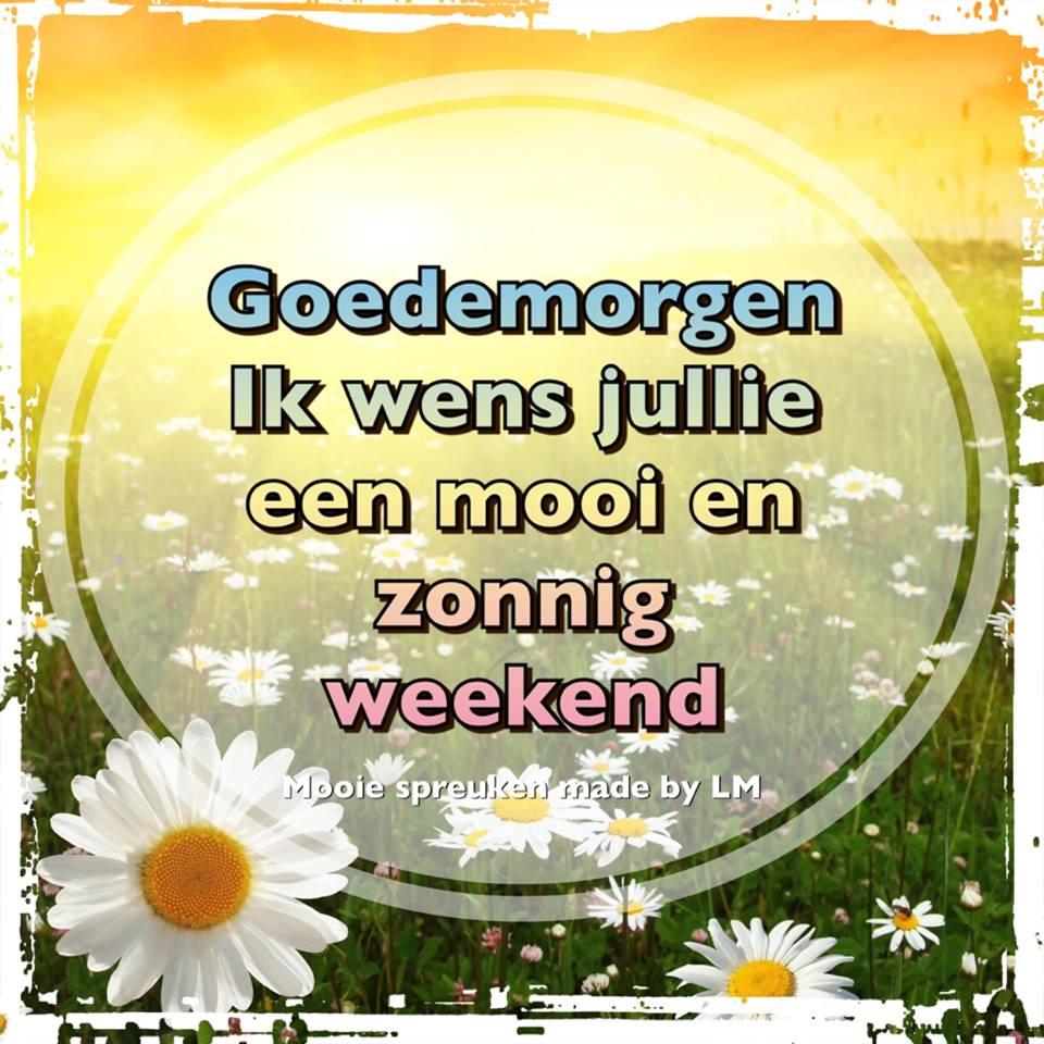Goedemorgen Ik wens jullie een mooi en zonnig weekend Plaatjes
