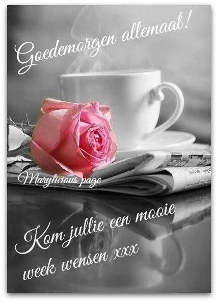 Goedemorgen allemaal! Kom jullie een mooie week wensen xxx Plaatjes