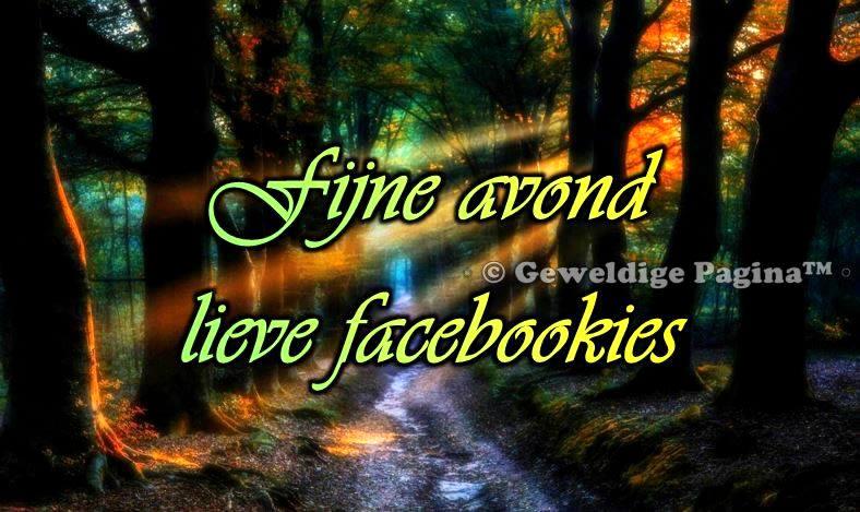 Fijne avond lieve facebookies