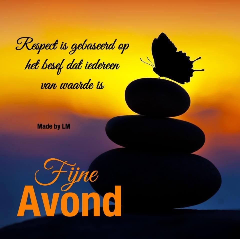 Respect is gebaseerd op het besef dat iedereen van waarde is Fijne Avond