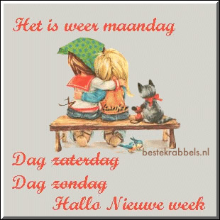 Het is weer maandag dag zaterdag dag zondag hallo nieuwe week