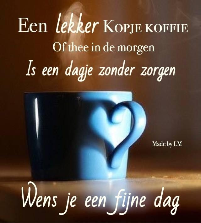 Een lekker kopje koffie of thee in de morgen is een dagje zonder zorgen. Wens je een fijne dag Plaatjes