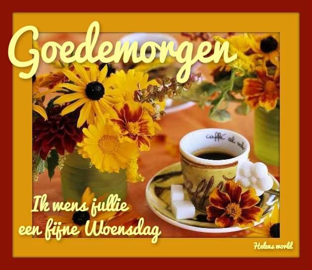 Goedemorgen Ik wens jullie een fijne woensdag Plaatjes