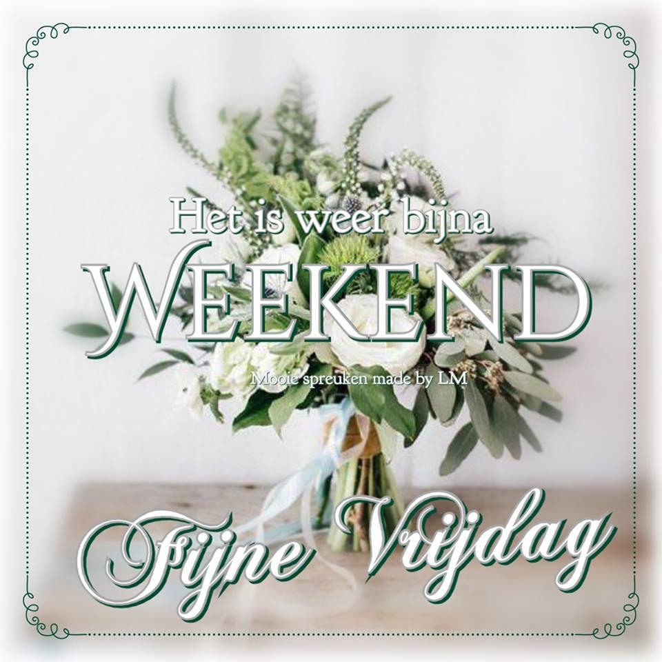 Het is weer bijna weekend Fijne Vrijdag