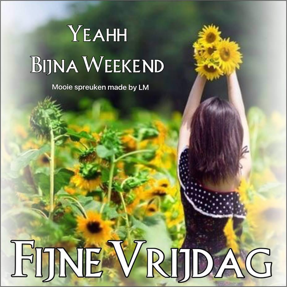 Yeahh Bijna Weekend, Fijne Vrijdag