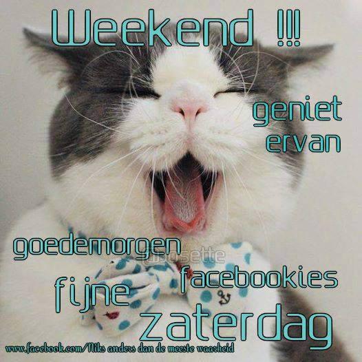 Weekend !!! geniet ervan goedemorgen facebookies, fijne zaterdag