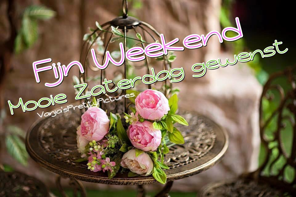 Fijn Weekend Mooie Zaterdag...