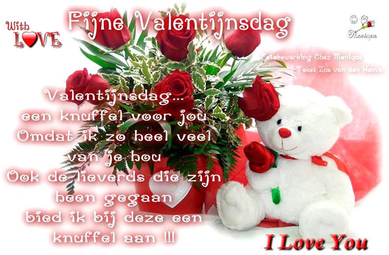 Fijne Valentijnsdag Valentijnsdag... een knuffel voor jou omdat ik zo heel veel van je hou ook de lieverds die zijn heen...