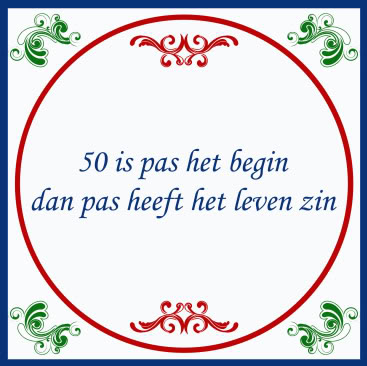 50 is pas het begin dan pas...