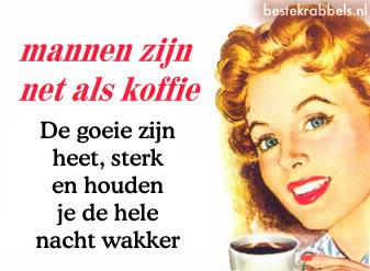 Mannen zijn net als koffie. De...