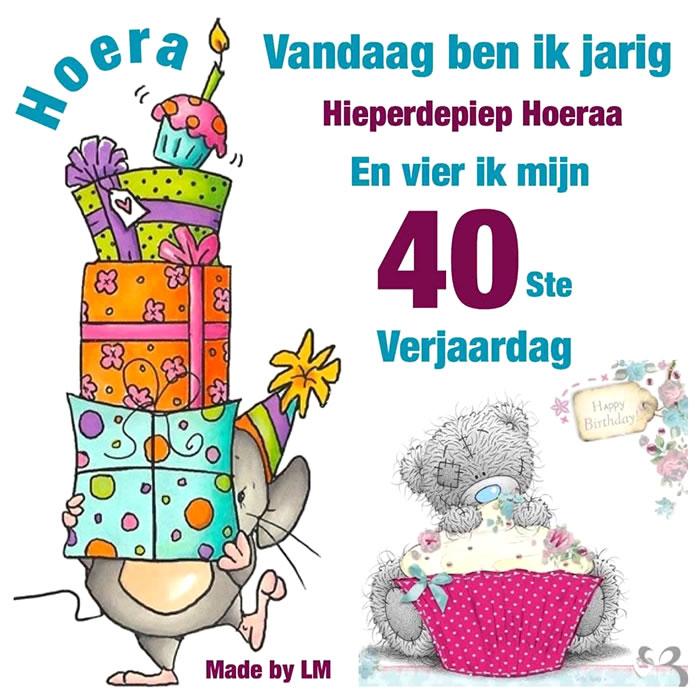 Hoera, Vandaag ben ik jarig en vier ik mijn 40ste verjaardag, Hieperdepiep Hoera