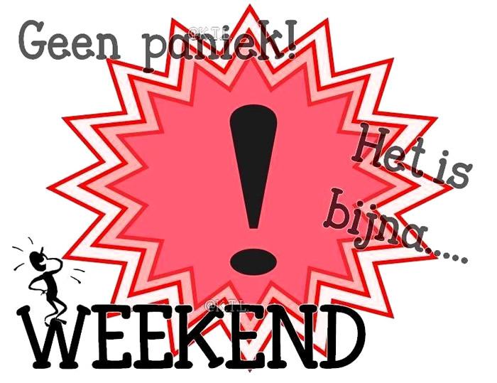 Geen paniek het is bijna .... weekend!