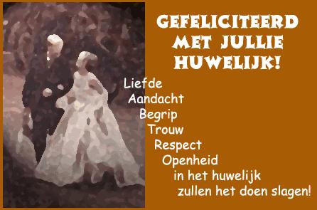 Gefeliciteerd met jullie huwelijk! Liefde, Aadacht, Begrip, Trouw, Respect, Openheid in het huwelijk zullen het doen slagen! Plaatjes