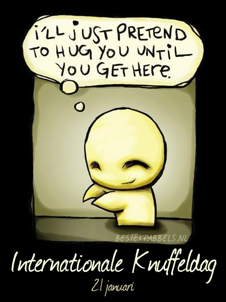 I'll just pretend to hug you until you get here. Internationale Knuffeldag 21 januari
