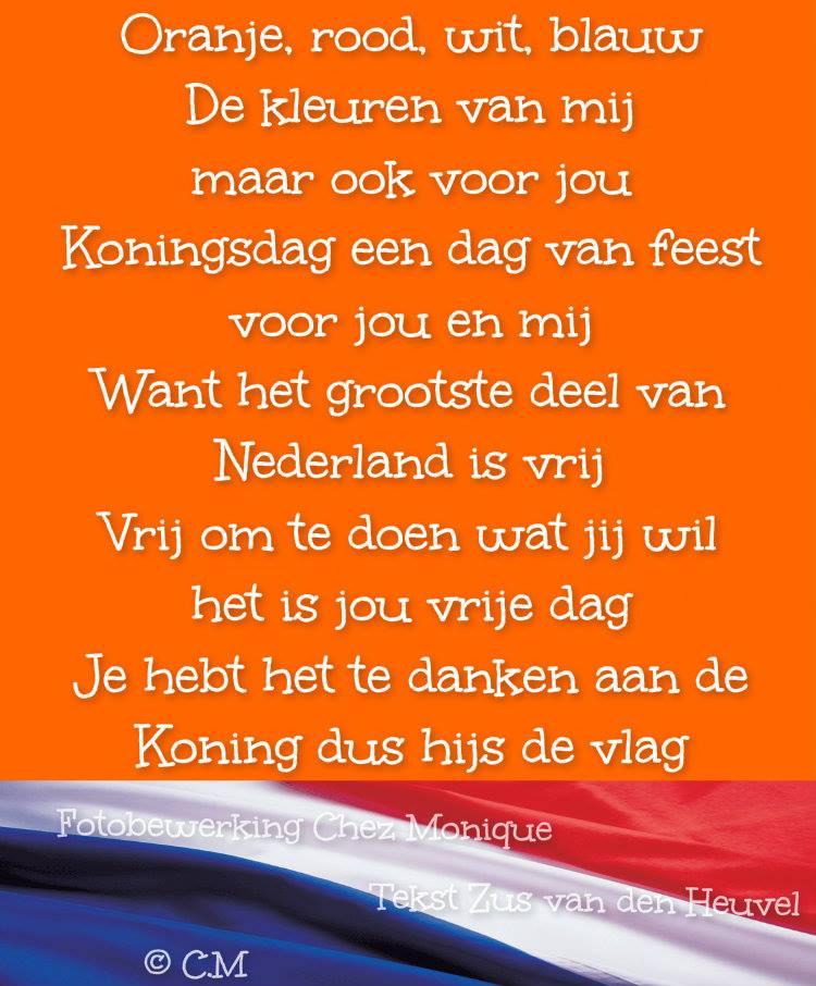 Oranje, rood, wit, blauw De kleuren van mij maar ook voor jou Koningsdag een dag van feest voor jou en mij Want het grootse...