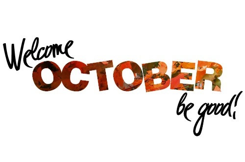 Welcome October, be good!