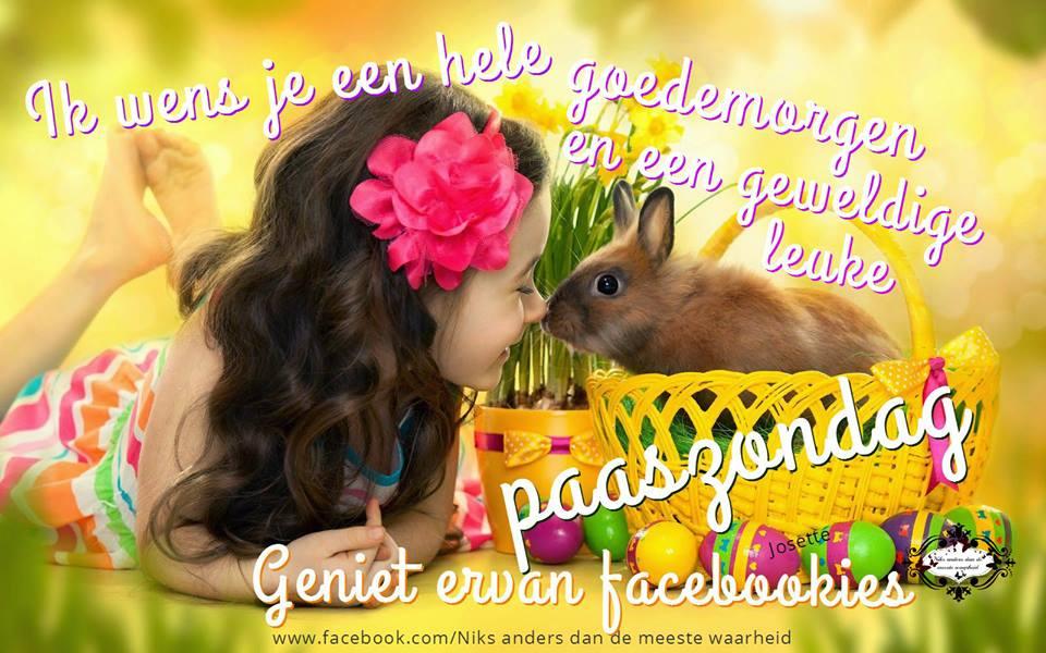 Ik wens je een hele goedemorgen en een geweldige leuke paaszondag Geniet ervan facebookies