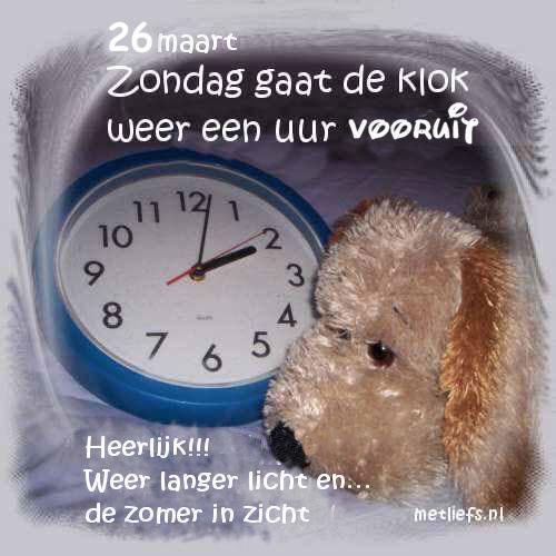 26 maart Zondag gaat de klok weer een uur vooruit Heerlijk!!! Weer langer licht en... de zomer in zicht